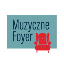 Muzyczne Foyer - spotkania pełne pasji